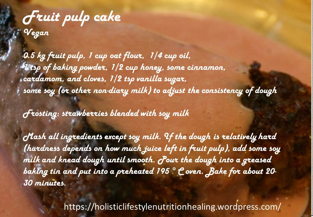 Cake With Fruit Pulp : Fruit Pulp Cake Holistic Lifestyle, Nutrition and Healing